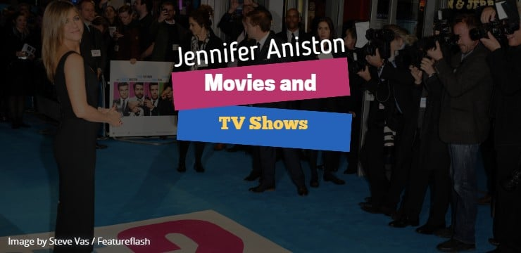 Jennifer Aniston Movies And TV Shows
