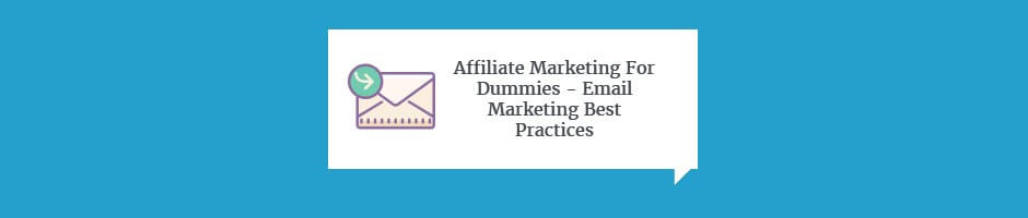 Affiliate Marketing For Dummies - Email Marketing Best Practices