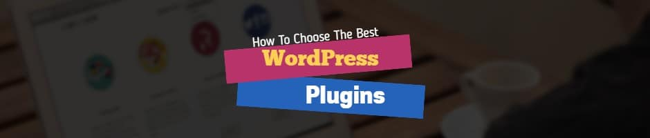 How to Choose WordPress Plugins