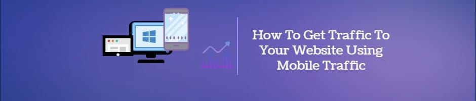 Increase Traffic To Your Website Using Mobile Traffic